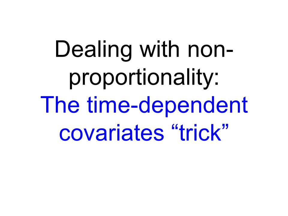 Dealing with non-proportionality: The time-dependent covariates trick