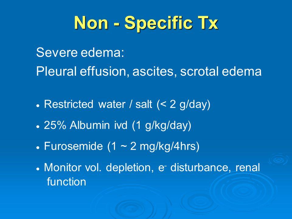 Non - Specific Tx Severe edema: