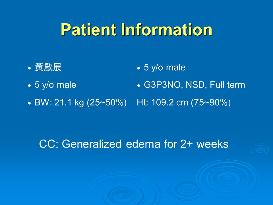 Patient Information CC: Generalized edema for 2+ weeks