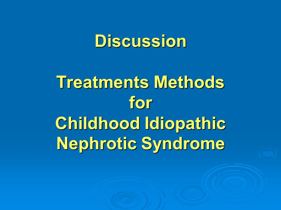 Discussion Treatments Methods for Childhood Idiopathic Nephrotic Syndrome