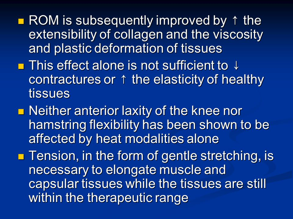 ROM is subsequently improved by ↑ the extensibility of collagen and the viscosity and plastic deformation of tissues