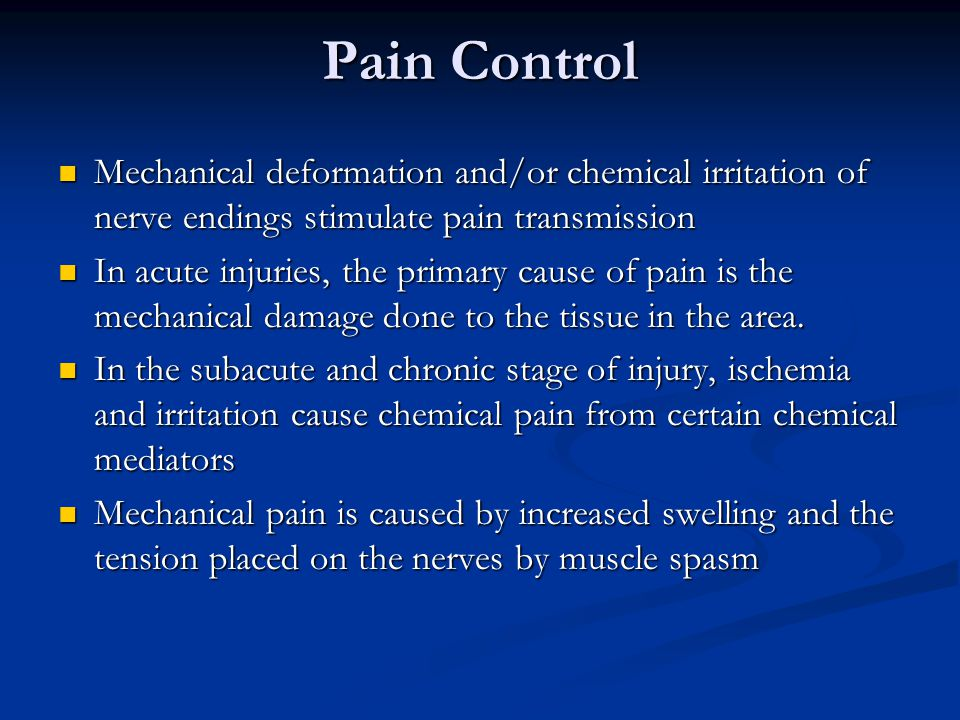 Pain Control Mechanical deformation and/or chemical irritation of nerve endings stimulate pain transmission.