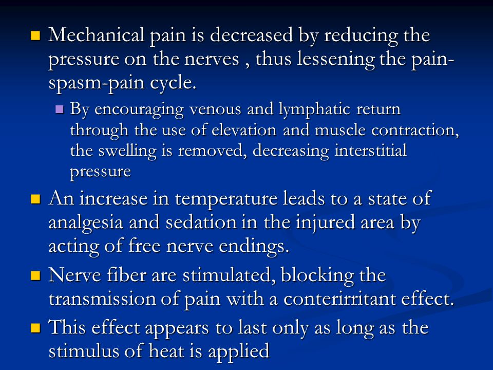 Mechanical pain is decreased by reducing the pressure on the nerves , thus lessening the pain-spasm-pain cycle.