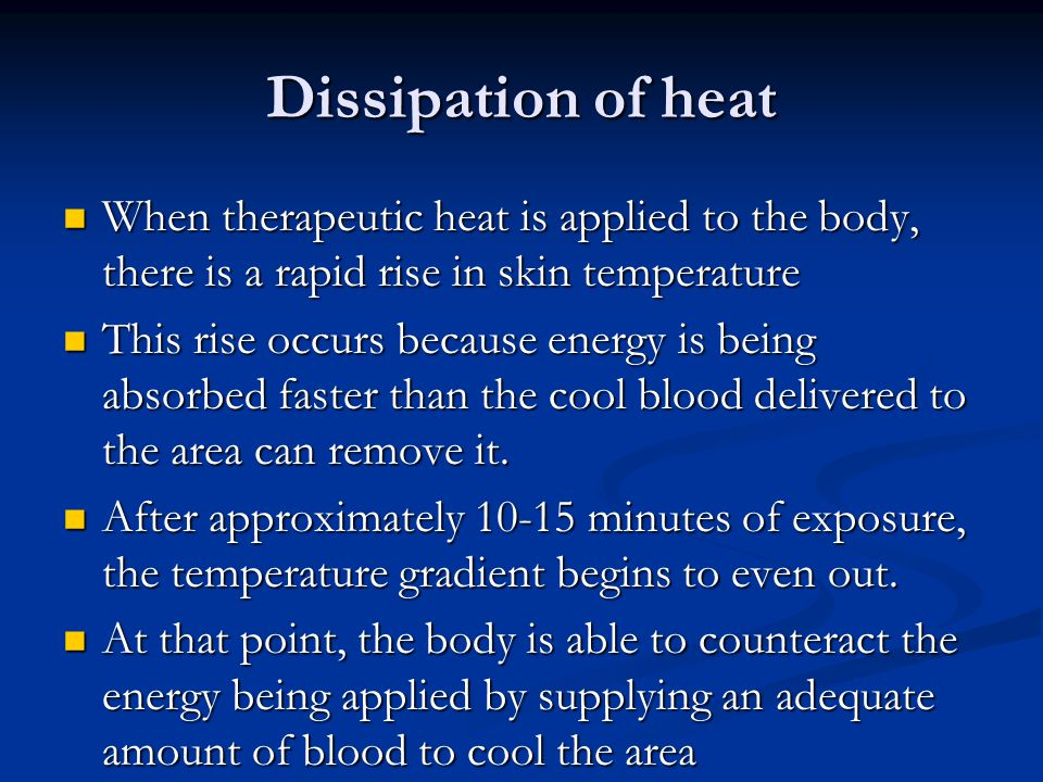 Dissipation of heat When therapeutic heat is applied to the body, there is a rapid rise in skin temperature.