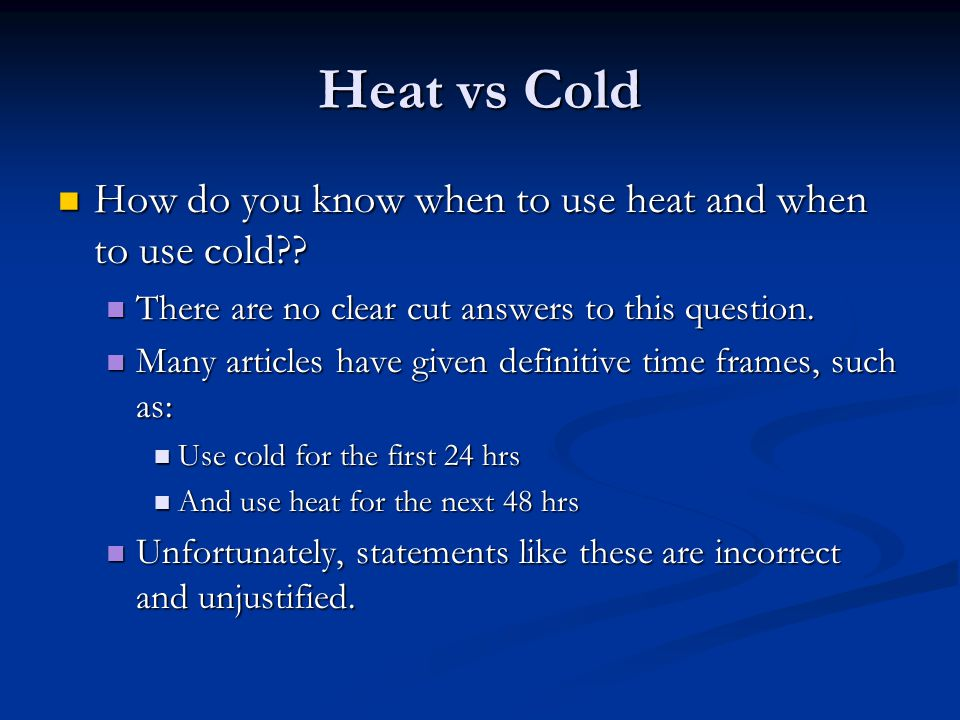 Heat vs Cold How do you know when to use heat and when to use cold