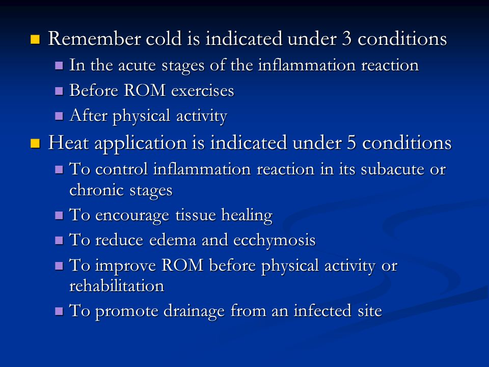 Remember cold is indicated under 3 conditions