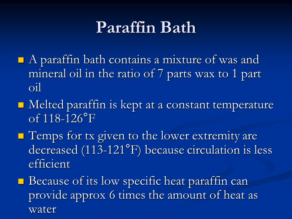 Paraffin Bath A paraffin bath contains a mixture of was and mineral oil in the ratio of 7 parts wax to 1 part oil.