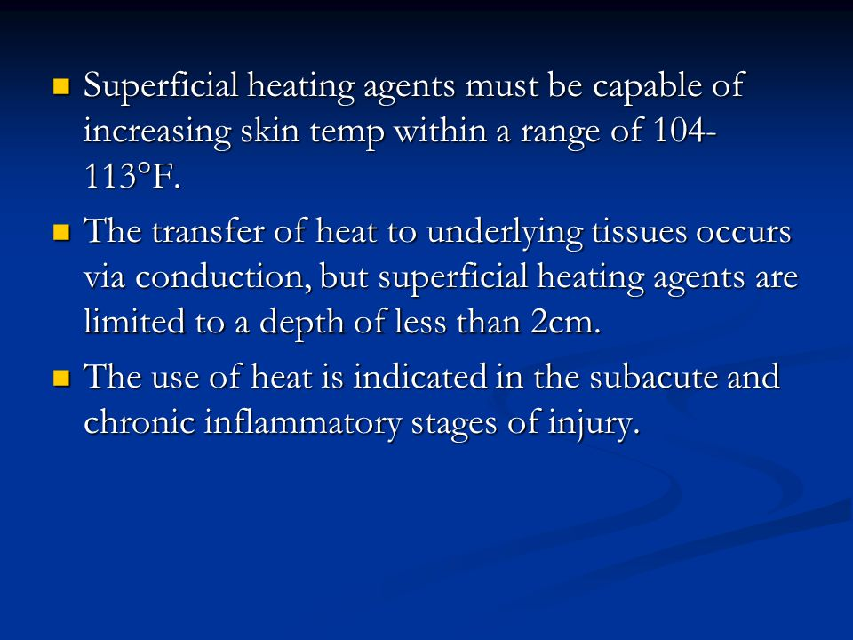 Superficial heating agents must be capable of increasing skin temp within a range of 104-113°F.