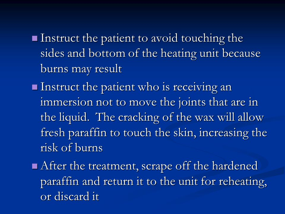 Instruct the patient to avoid touching the sides and bottom of the heating unit because burns may result