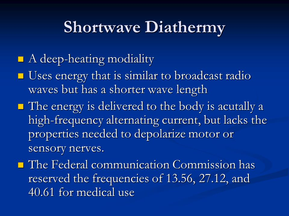 Shortwave Diathermy A deep-heating modiality
