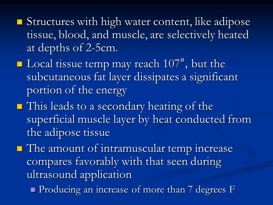 Structures with high water content, like adipose tissue, blood, and muscle, are selectively heated at depths of 2-5cm.