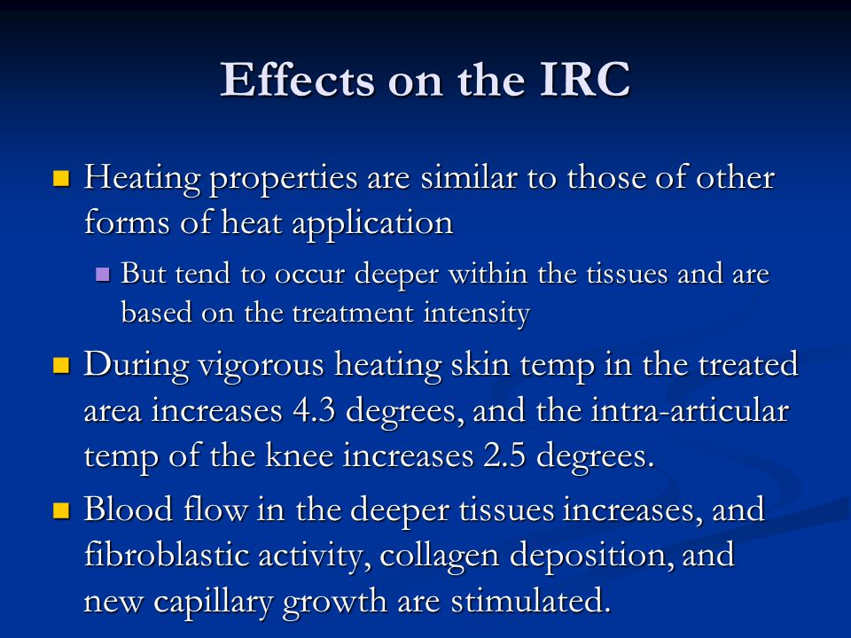 Effects on the IRC Heating properties are similar to those of other forms of heat application.