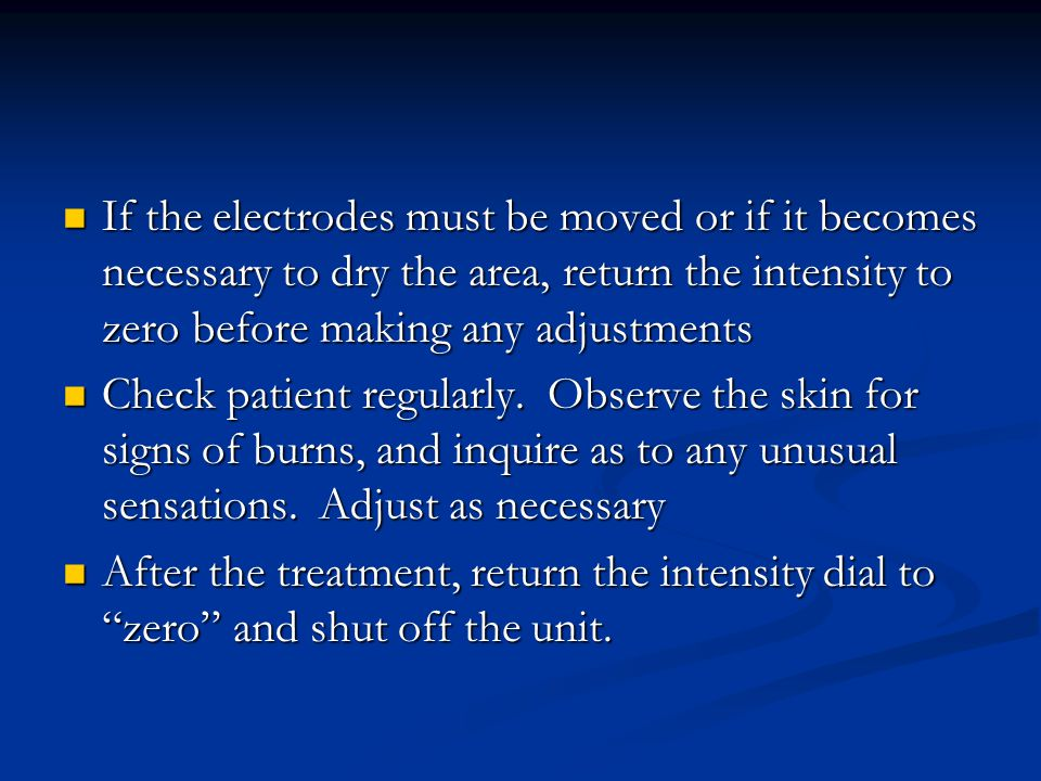 If the electrodes must be moved or if it becomes necessary to dry the area, return the intensity to zero before making any adjustments