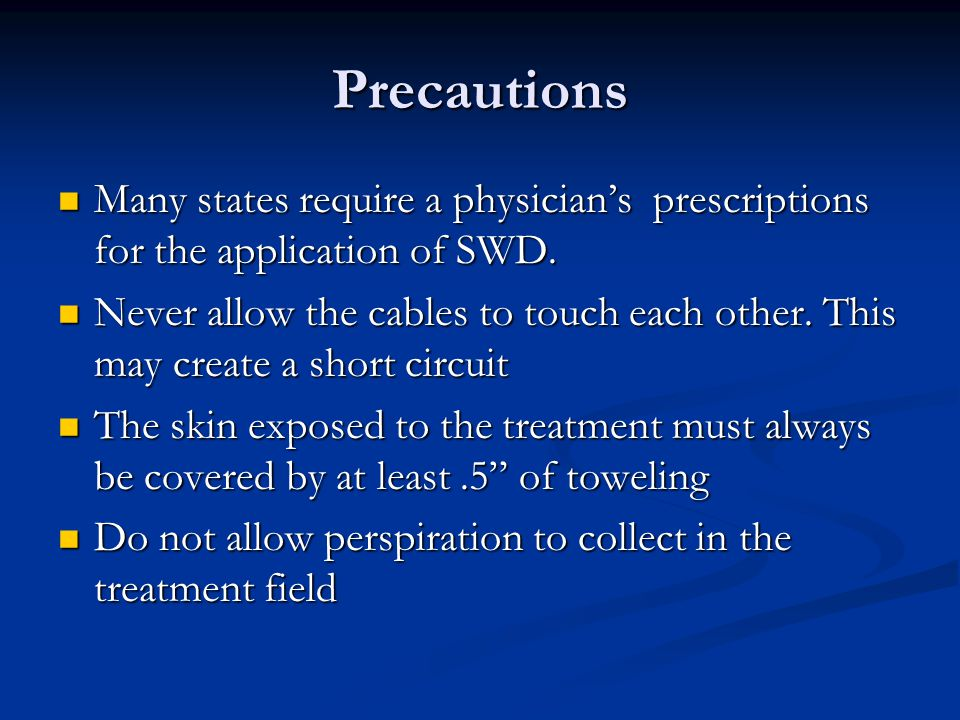 Precautions Many states require a physician's prescriptions for the application of SWD.