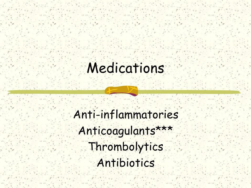 Anti-inflammatories Anticoagulants*** Thrombolytics Antibiotics