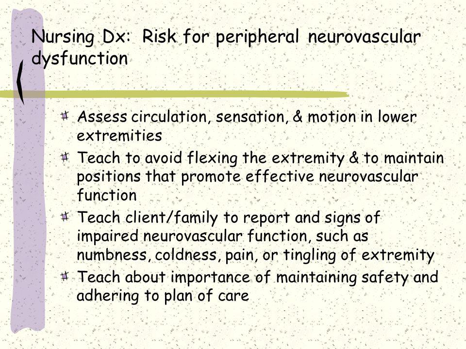 Nursing Dx: Risk for peripheral neurovascular dysfunction