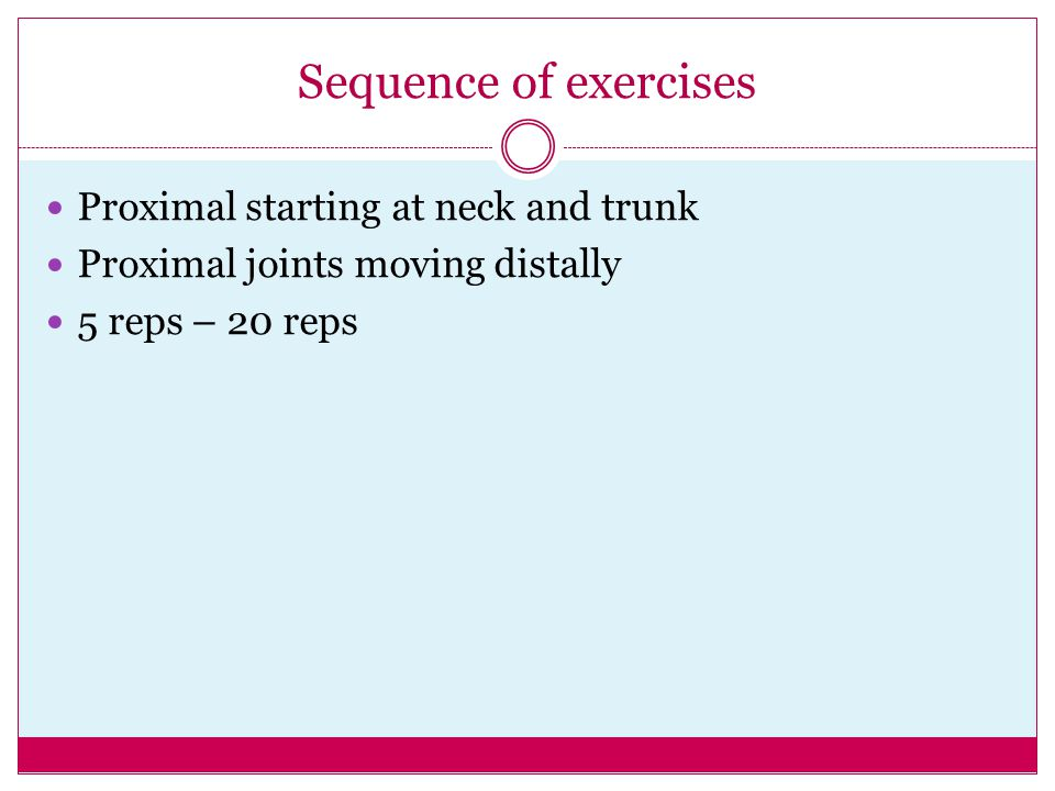 Sequence of exercises Proximal starting at neck and trunk