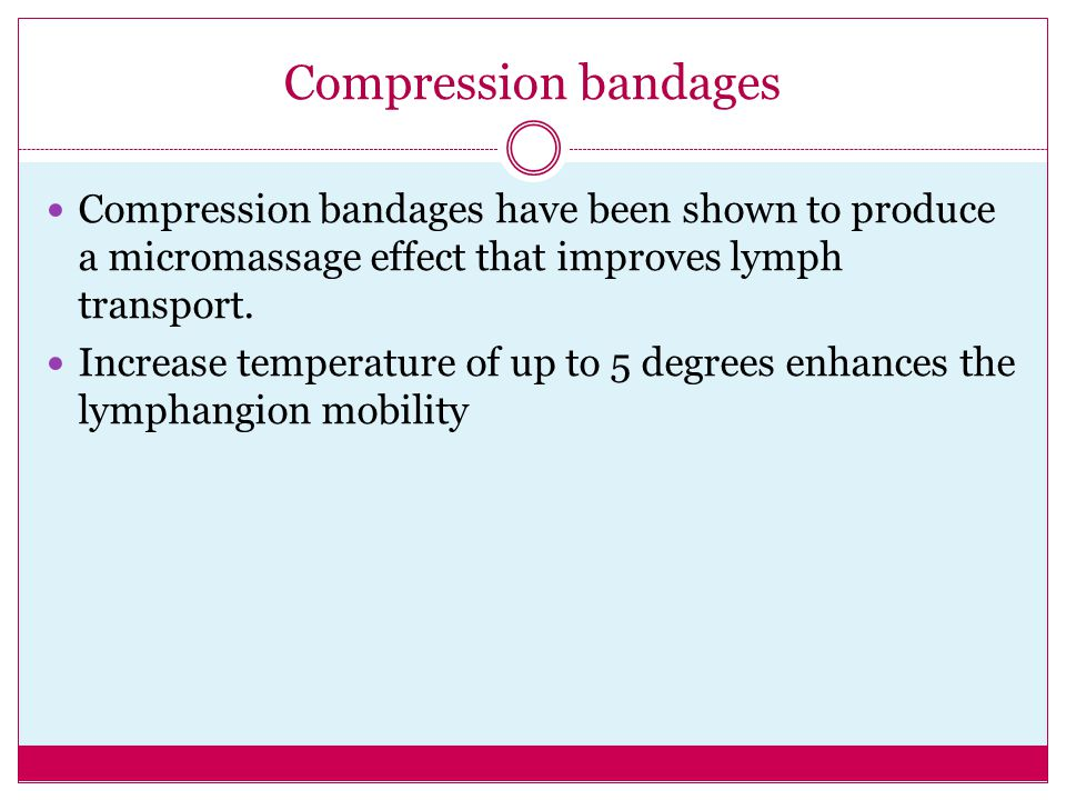 Compression bandages Compression bandages have been shown to produce a micromassage effect that improves lymph transport.