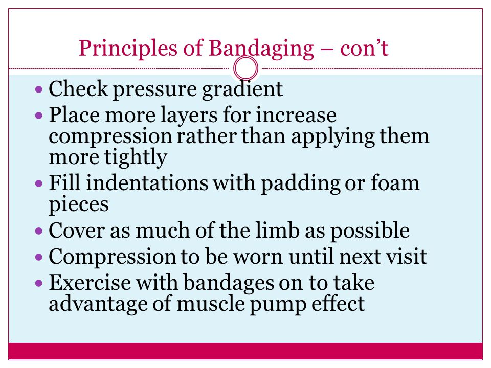 Principles of Bandaging – con't