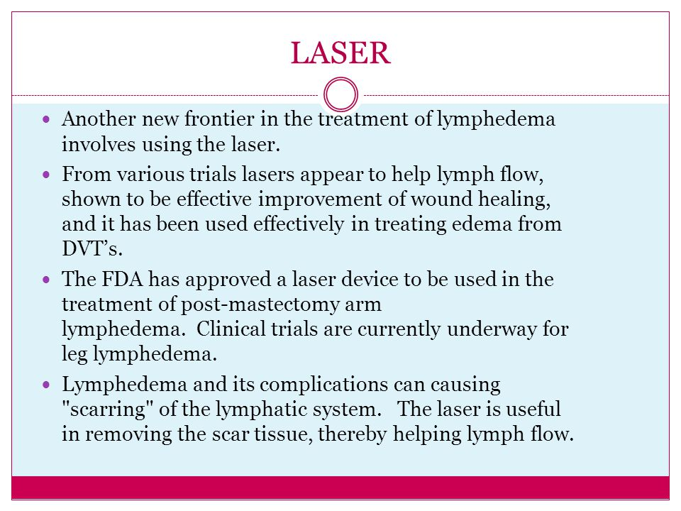 LASER Another new frontier in the treatment of lymphedema involves using the laser.