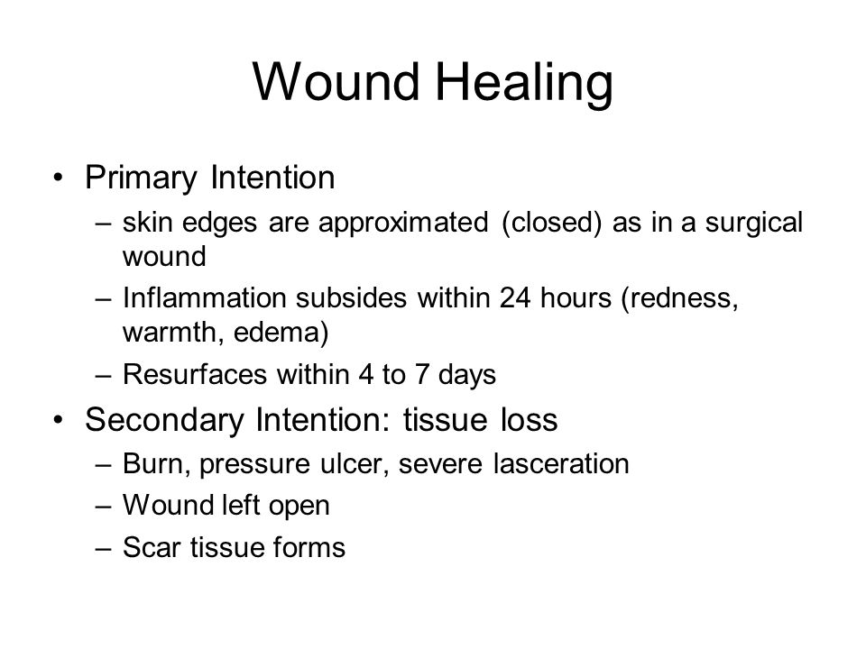Wound Healing Primary Intention Secondary Intention: tissue loss