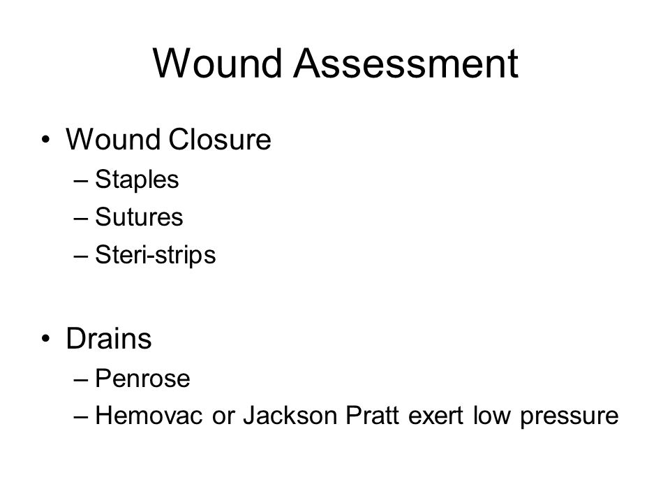 Wound Assessment Wound Closure Drains Staples Sutures Steri-strips