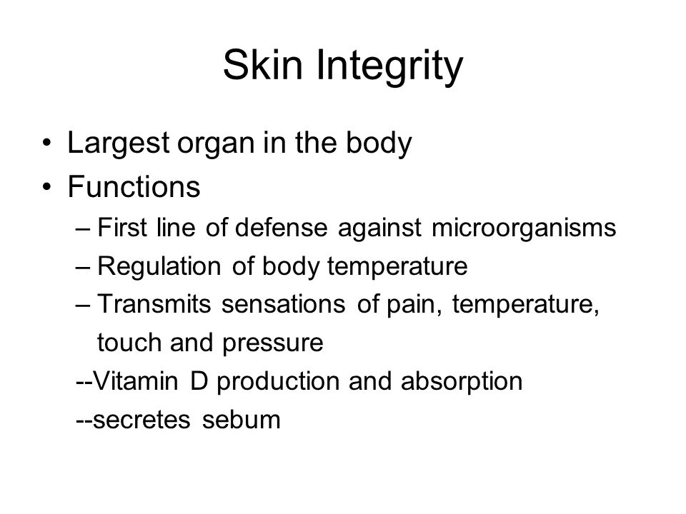 Skin Integrity Largest organ in the body Functions