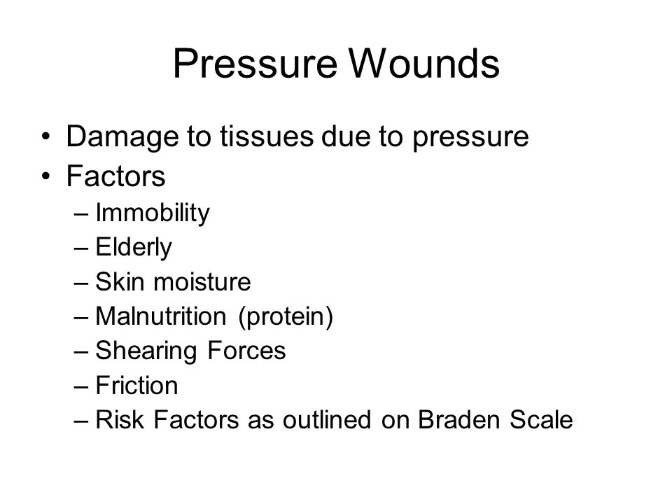 Pressure Wounds Damage to tissues due to pressure Factors Immobility