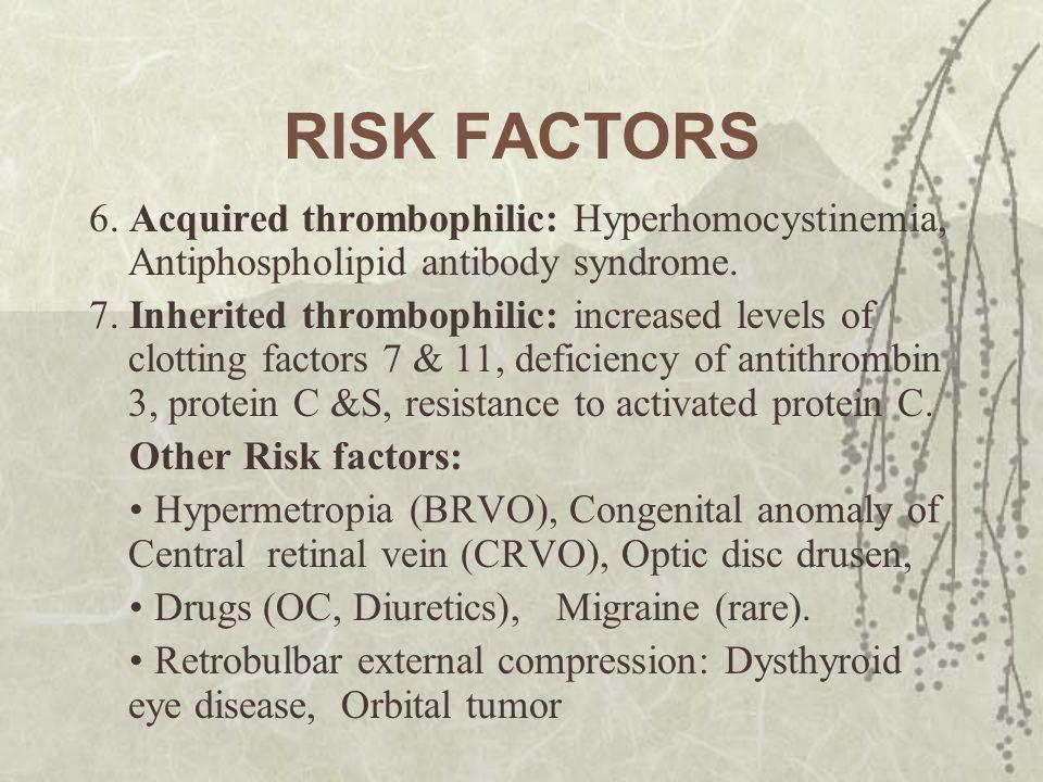 RISK FACTORS 6. Acquired thrombophilic: Hyperhomocystinemia, Antiphospholipid antibody syndrome.