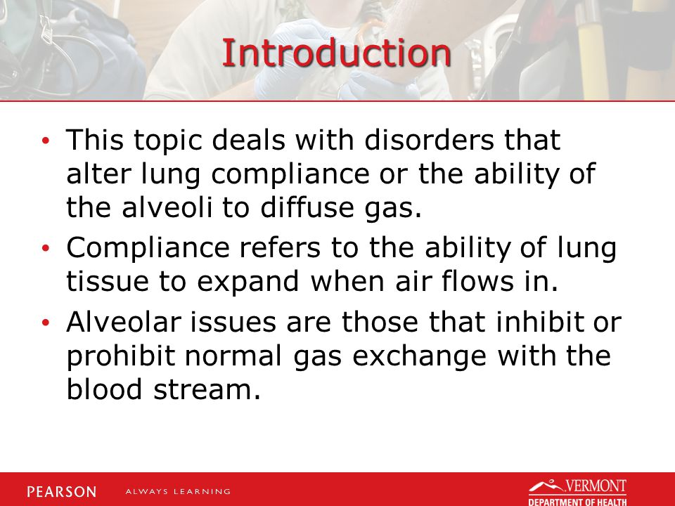 Introduction This topic deals with disorders that alter lung compliance or the ability of the alveoli to diffuse gas.