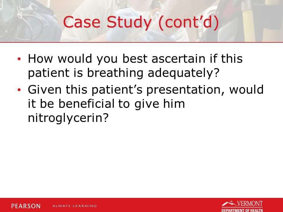 Case Study (cont'd) How would you best ascertain if this patient is breathing adequately