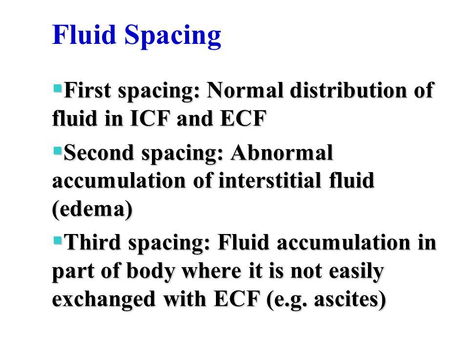 Fluid Spacing First spacing: Normal distribution of fluid in ICF and ECF. Second spacing: Abnormal accumulation of interstitial fluid (edema)‏