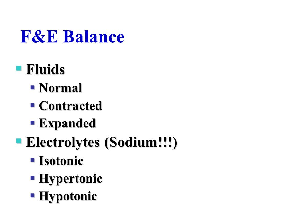 F&E Balance Fluids Electrolytes (Sodium!!!) Normal Contracted Expanded