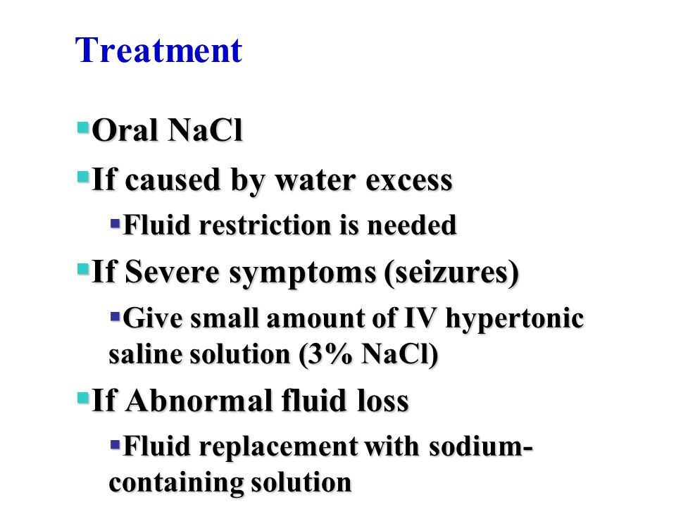 Treatment Oral NaCl If caused by water excess
