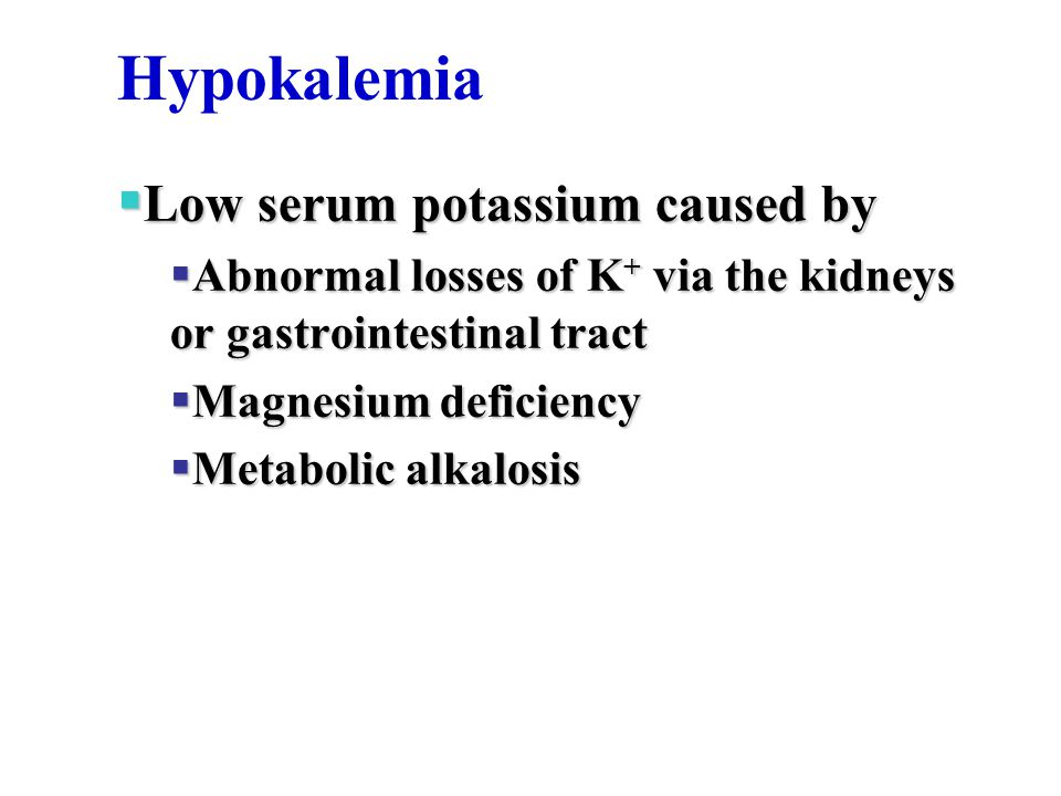 Hypokalemia Low serum potassium caused by