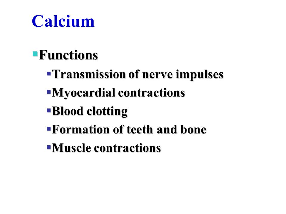 Calcium Functions Transmission of nerve impulses