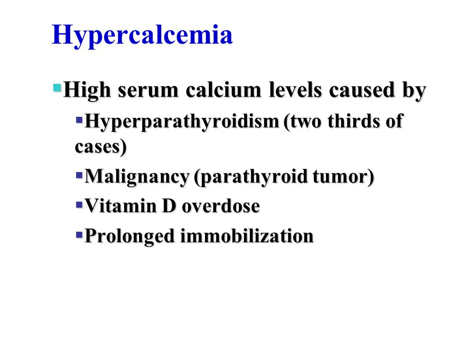 Hypercalcemia High serum calcium levels caused by
