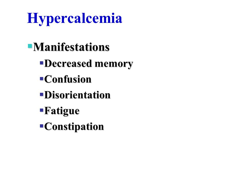 Hypercalcemia Manifestations Decreased memory Confusion Disorientation