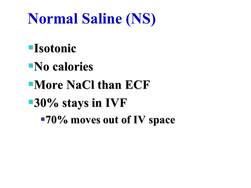 Normal Saline (NS)‏ Isotonic No calories More NaCl than ECF