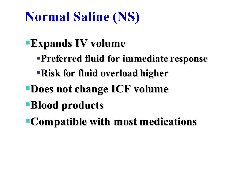 Normal Saline (NS)‏ Expands IV volume Does not change ICF volume