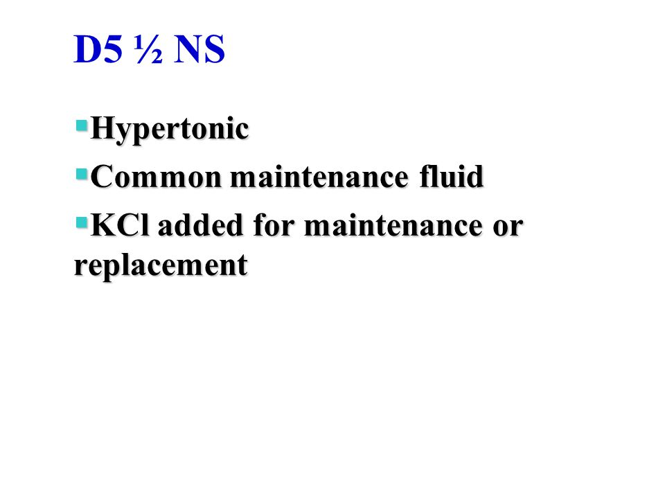 D5 ½ NS Hypertonic Common maintenance fluid