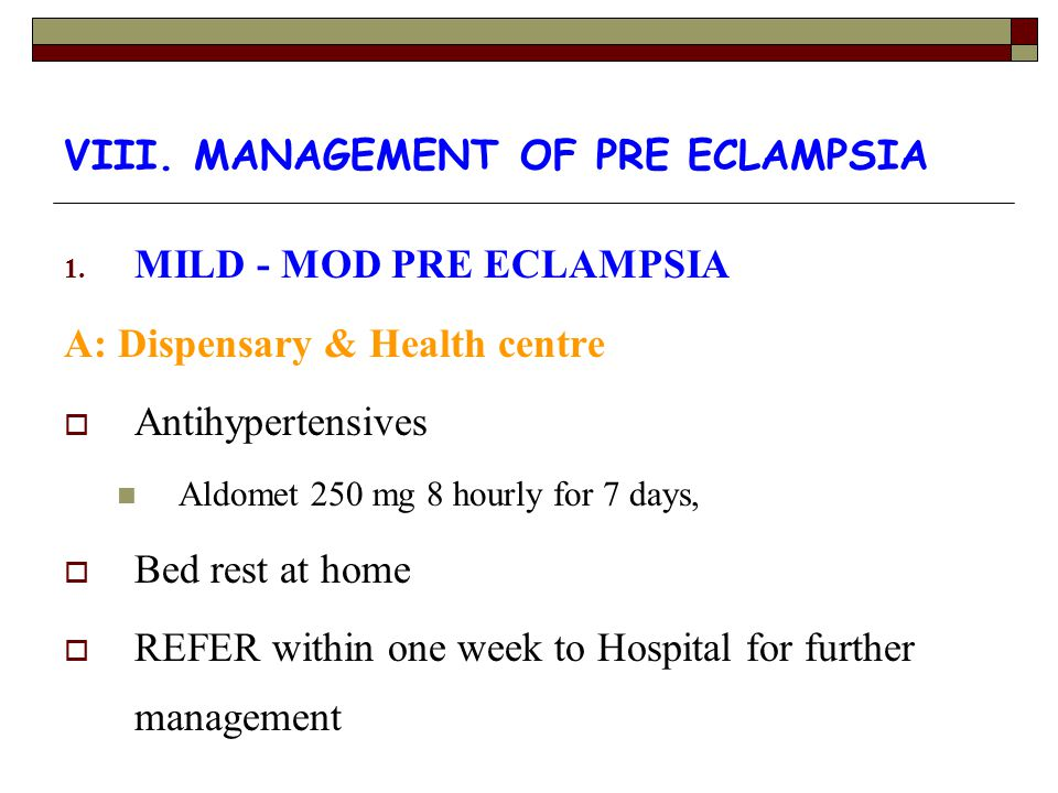 VIII. MANAGEMENT OF PRE ECLAMPSIA