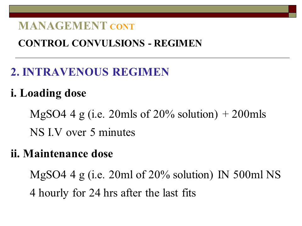 MgSO4 4 g (i.e. 20mls of 20% solution) + 200mls NS I.V over 5 minutes