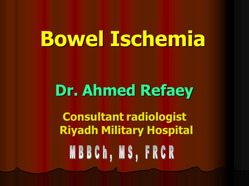 Bowel Ischemia Dr. Ahmed Refaey Consultant radiologist