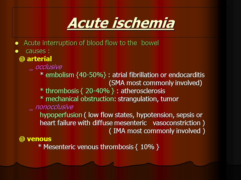 Acute ischemia Acute interruption of blood flow to the bowel causes :