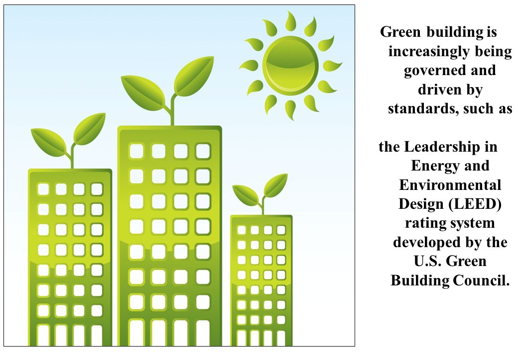 Green building is increasingly being governed and driven by standards, such as