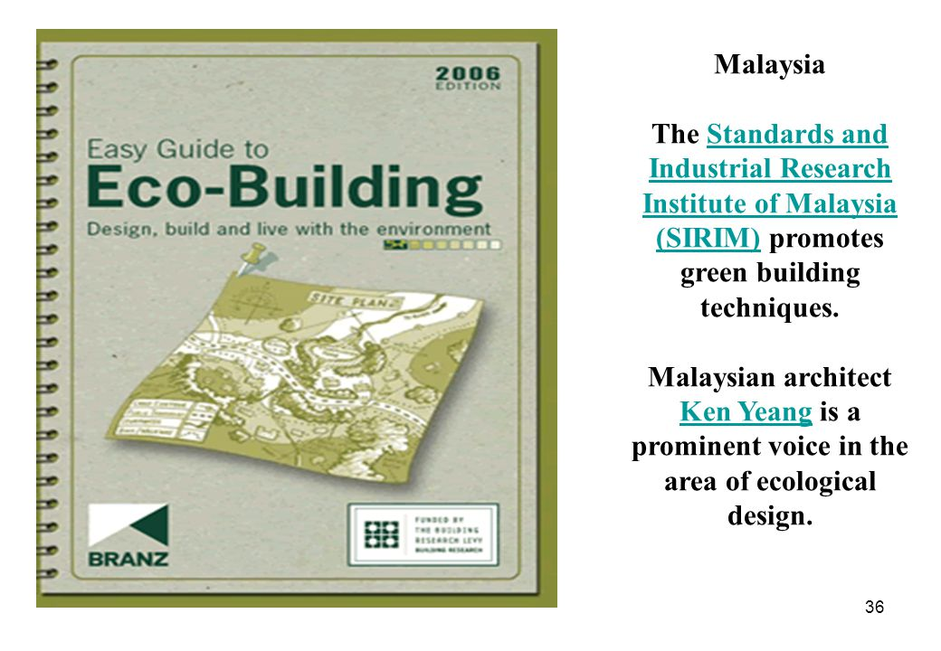 Malaysia The Standards and Industrial Research Institute of Malaysia (SIRIM) promotes green building techniques.