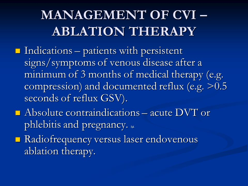 MANAGEMENT OF CVI – ABLATION THERAPY