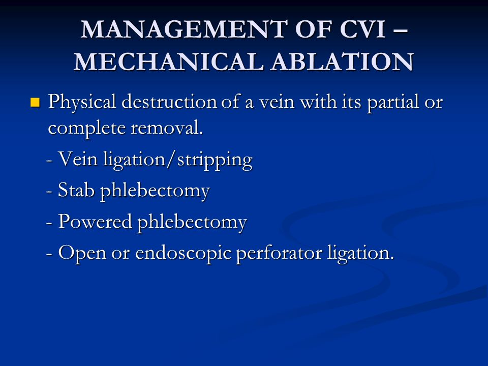 MANAGEMENT OF CVI – MECHANICAL ABLATION