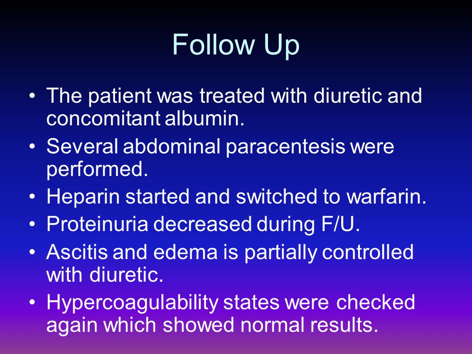 Follow Up The patient was treated with diuretic and concomitant albumin. Several abdominal paracentesis were performed.